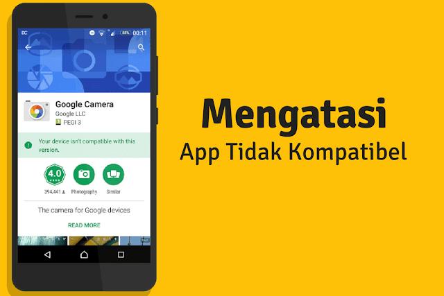 Pernah gak sih ketika ingin mendownload aplikasi di PlayStore 8 Cara Membuat Aplikasi Menjadi Kompatibel di Android Terbaru 2019