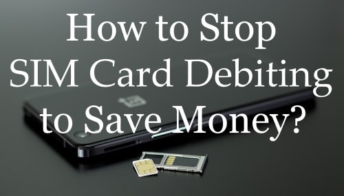 Save money by stopping SIM card debiting