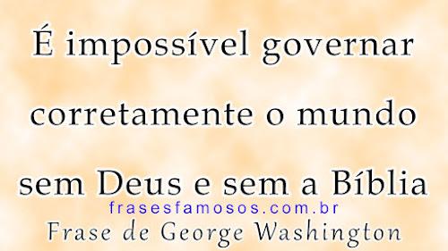 É impossível governar corretamente o mundo sem Deus e sem a Bíblia