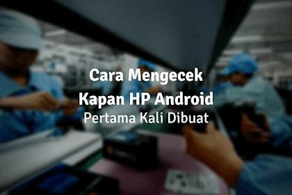Cara Mengecek Tahun Keluaran HP Android / Kapan HP Pertama Kali Dibuat