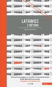 Przeczytane Napisane Latawiec Z Betonu Monika Milewska