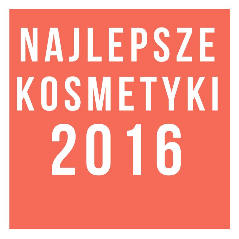 NAJLEPSZE KOSMETYKI 2016 / ULUBIEŃCY ROKU 2016