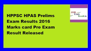 HPPSC HPAS Prelims Exam Results 2016 Marks card Pre Exam Result Released
