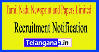 Tamil Nadu Newsprint and Papers Limited TNPL Recruitment Notification 2017
