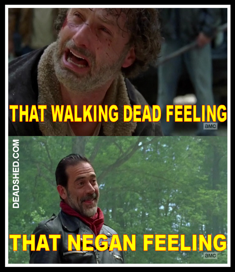 The_Walking_Dead_Season_7_Meme_That_TWD_Negan_Feeling_7x01_DeadShed deadshed productions snot and tears edition the walking dead 7x01