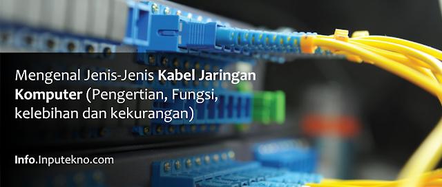 Mengenal Jenis-Jenis Kabel Jaringan Komputer (Pengertian dan Fungsi)