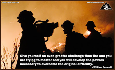 Give yourself an even greater challenge than the one you are trying to master and you will develop the powers necessary to overcome the original difficulty. – William Bennett (silhouette of firefighters)