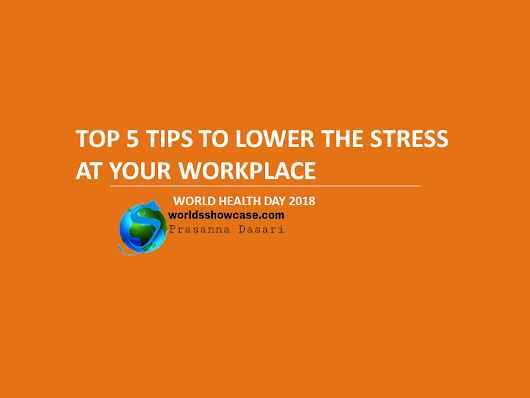 World's Showcase: Top Five Tips to Lower the Stress at Your Workplace - World Health Day 2018 Special