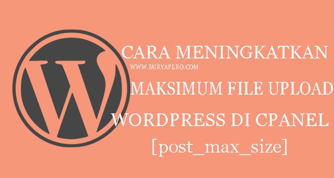menigkatkan file maksimum upload di wordpress