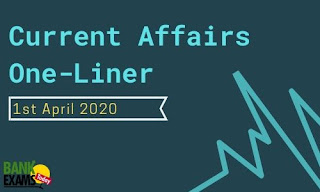 Current Affairs One-Liner: 1st April 2020