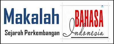 Makalah Sejarah Perkembangan Bahasa Indonesia Tugas Dan Materi Kuliah