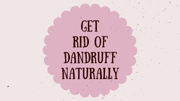 How do you get rid of dandruff naturally?