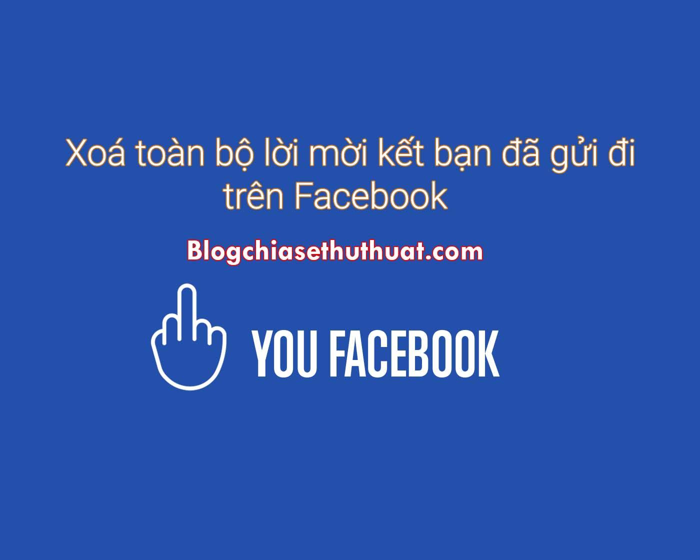 Xoá toàn bộ lời mời kết bạn đã gửi đi trên Facebook