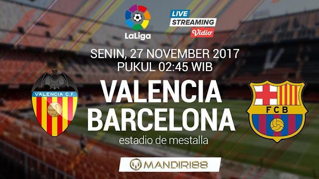 Prediksi Bola : Valencia Vs Barcelona , Senin 27 November 2017 Pukul 02.45 WIB @ SCTV