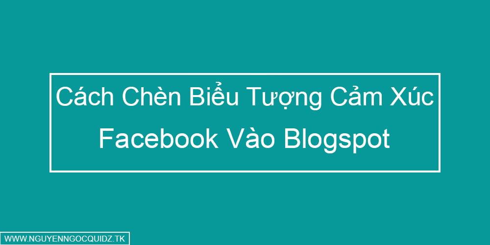Hướng Dẫn Cách Chèn Biểu Tượng Cảm Xúc Facebook Cho Blogspot