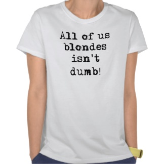 All of us blondes isn't dumb t-shirt picture