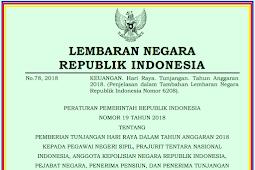 Peraturan Pemerintah No 19 [Tahun] 2018 (Tentang) PEMBERIAN TUNJANGAN HARI RAYA (THR) KEPADA PNS, TNI, POLRI,  Pejabat Negara, PENERIMA PENSIUN, & PENERIMA TUNJANGAN