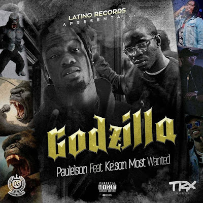 Paulelson - GODZILLA (Feat Kelson Most Wanted) (2019) ( DOWNLOAD )