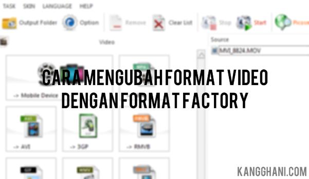 Cara Mengubah Format Video Dengan Format Factory Kang Ghani