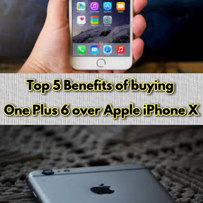 Why to buy One Plus 6 smartphone over Apple iPhone X - Top 5 reasons explained | Benefits of buying One Plus 6 over Apple iPhone X