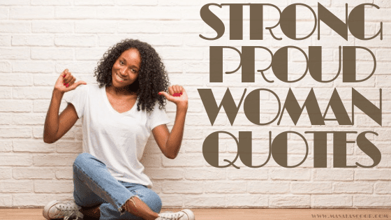 Strong Proud Woman Quotes. Here comes the Sweetest of it all you have been waiting for. So just enjoy them and make sure you comment at the end of it all.
