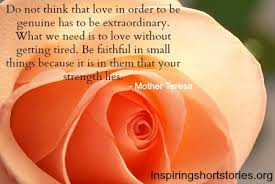 short inspirational quotes about love: do not think love in order to be genuine has to extraordinary.