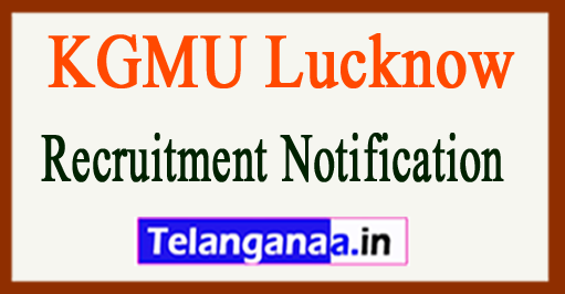 KGMU King George's Medical University Recruitment Notification 2017