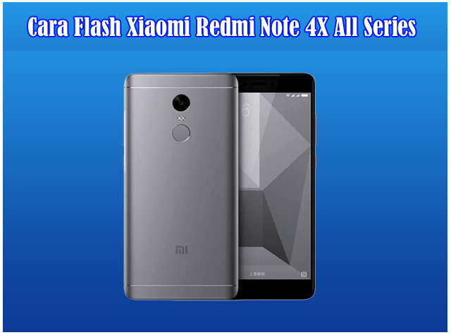 Cara Flash Xiaomi Redmi Note 4X All Series Tested 100% Work Via MiFlash