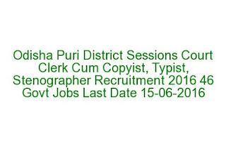 Odisha Puri District Sessions Court Clerk Cum Copyist, Typist, Stenographer Recruitment 2016 46 Govt Jobs