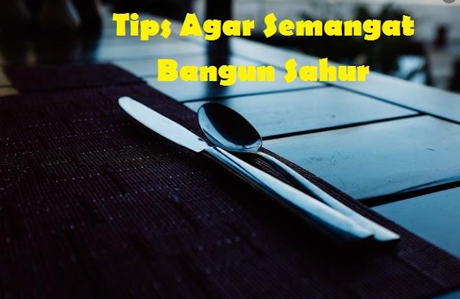 Tips Agar Semangat Bangun Sahur