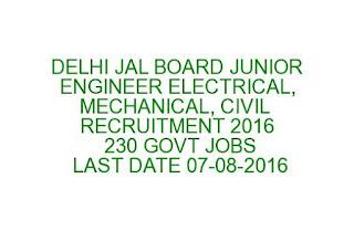 DELHI JAL BOARD JUNIOR ENGINEER ELECTRICAL, MECHANICAL, CIVIL RECRUITMENT 2016 230 GOVT JOBS LAST DATE 07-08-2016