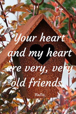 Your heart and my heart are very, very old friends. - Hafiz