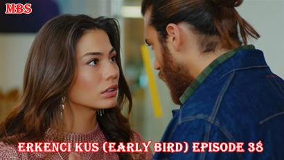 Episode 38 Erkenci Kuş (Early Bird): Summary And Trailer