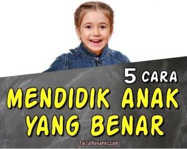 cara mendidik anak yang benar - faizalhusaeni.com - faizal husaeni