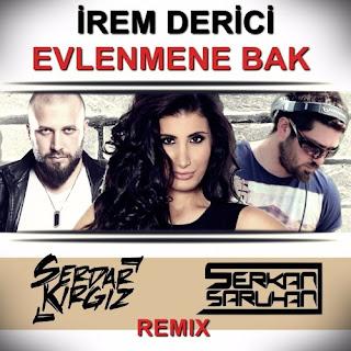 İrem Derici - Evlenmene Bak (Serdar KIRGIZ & Serkan SARUHAN Remix)