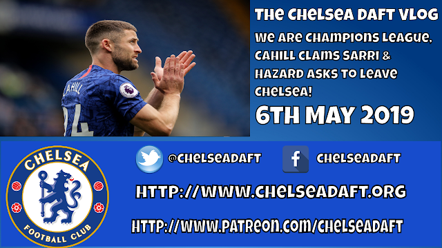 We are Champions League | Cahill slams Sarri | Hazard asks to leave Chelsea.