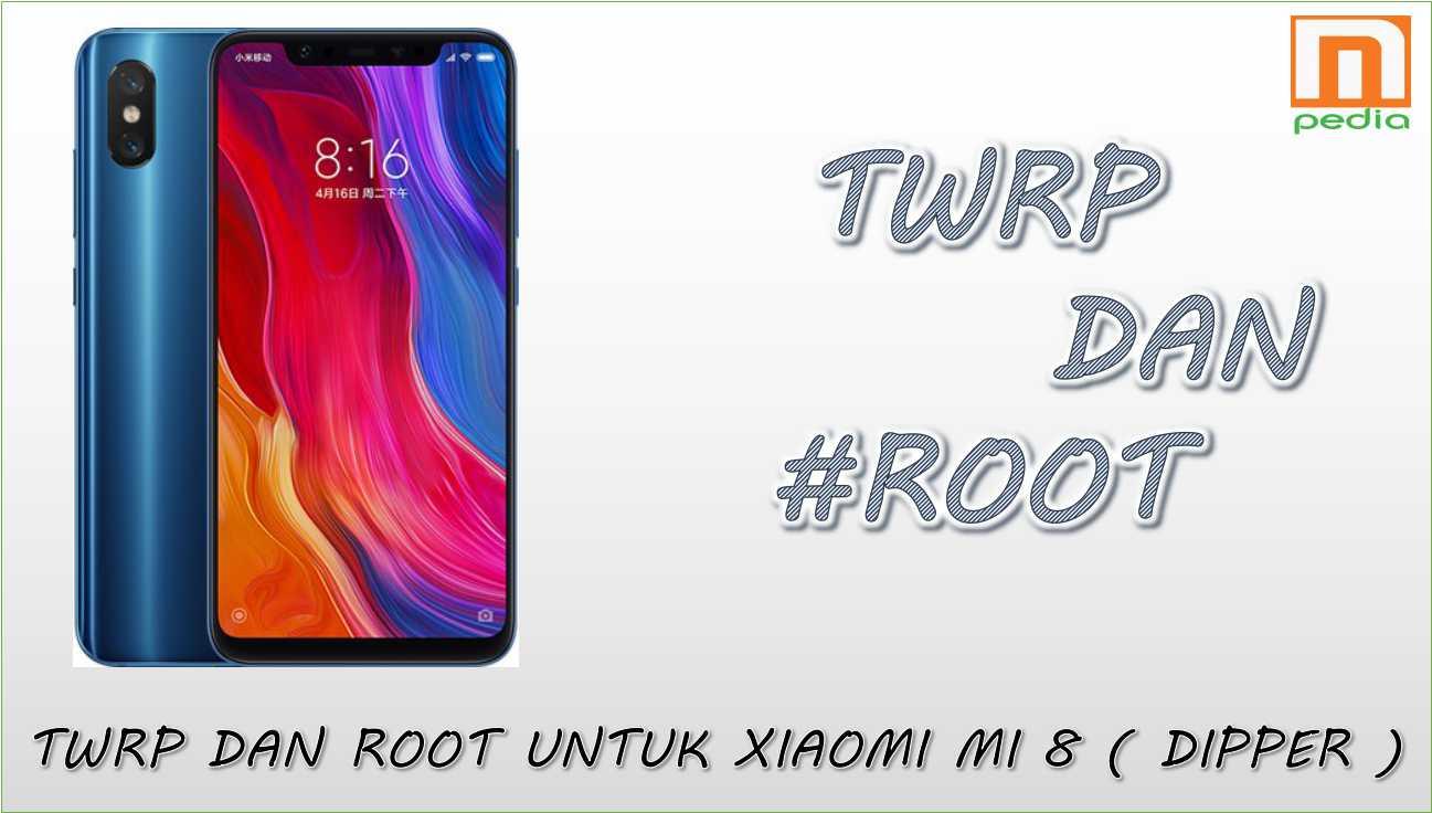 Cara mudah pasang TWRP + Root pada Xiaomi Mi 8 [dipper] ( SuperSU / Magisk )