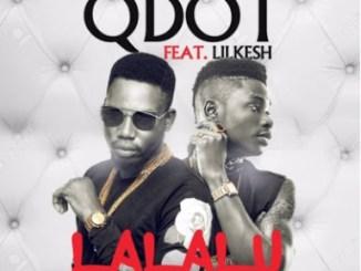 [Lyrics] Qdot – Lalalu ft. Lil Kesh