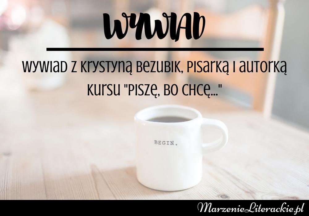 """Wywiad z Krystyną Bezubik, pisarką i autorką kursu """"Piszę, bo chcę..."""", Wywiady, Marzenie Literackie"""