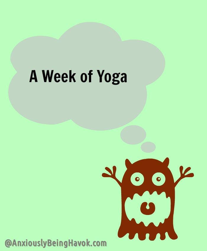 A Week of Yoga | Anxiously Being Havok