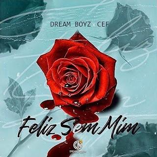 Dream Boyz - Feliz Sem Mim (feat. CEF)