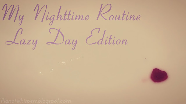 My Nighttime Routine- Lazy Day Edition