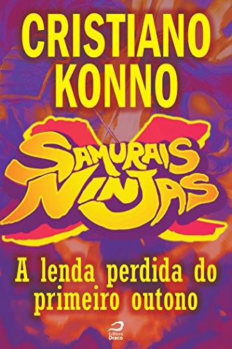 Samurais x Ninjas - A lenda perdida do primeiro outono Cristiano Konno