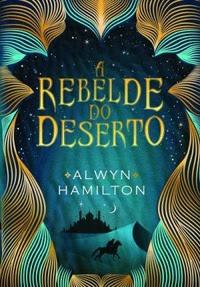 [Resenha] A Rebelde do Deserto #01 - Alwyn Hamilton