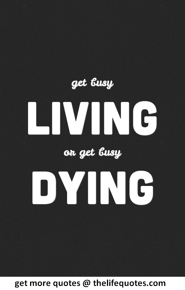 get busy living or get busy dying quotes