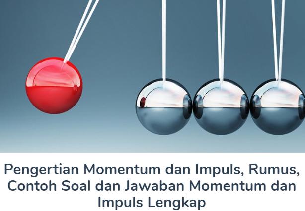 Pengertian Momentum Beserta Impuls, Rumus, Contoh Soal dan Jawaban Momentum dan Impuls Terlengkap