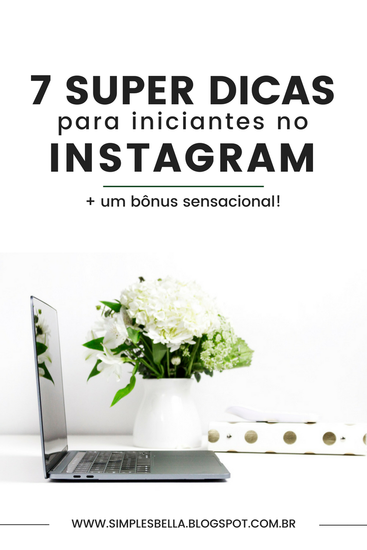 7 Super dicas para iniciantes no Instagram - Aprenda a criar um perfil incrível, planejar conteúdo, criar estratégias e usar hashtags para atrair seu público ideal!