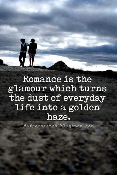 Cute Valentines Day Quotes, Romance is the glamour which turns the dust of everyday life into a golden haze.