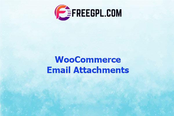 WooCommerce Email Attachments Nulled Download Free