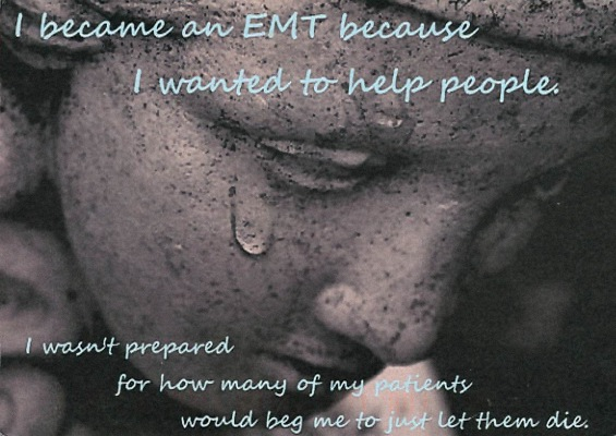 I became an EMT because I wanted to help people. I wasn't prepared for how many of my patients would beg me to just let them die.